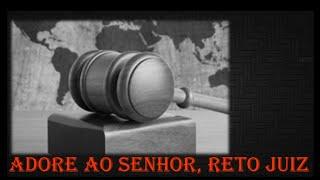 Adore ao Senhor, Reto Juiz!