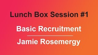 Lunch Box Session #1 - Basic Recruitment by Jamie Rosemergy