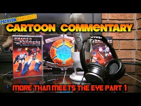Patreon Hangouts: G1 Transformers Cartoon Commentary - More Than Meets the Eye [PART 1]