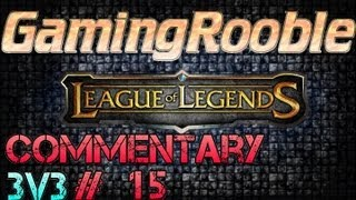 LoL - Season 3 - Commentary #15 - Ranked 3v3 Team Queue