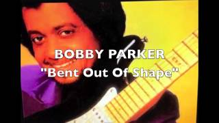 Bobby Parker - Bent Out Of Shape