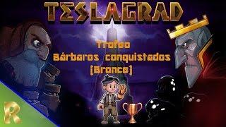 Teslagrad - Trofeo: Bárbaros conquistados (Bronce)