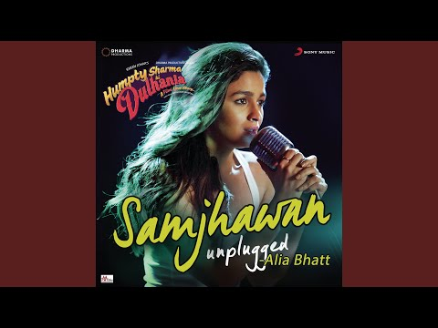 "Samjhawan (Unplugged by Alia Bhatt) (From ""Humpty Sharma Ki Dulhania"")"