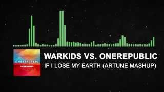 Download Warkids vs. OneRepublic - If I Lose My Earth (Artune Mashup) MP3 song and Music Video