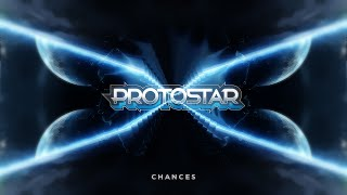 Protostar - Chances [Original Mix]