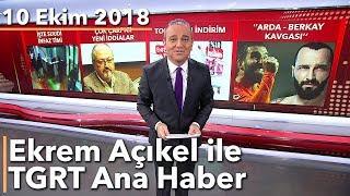 Ekrem Açıkel ile TGRT Ana Haber - 10 Ekim 2018
