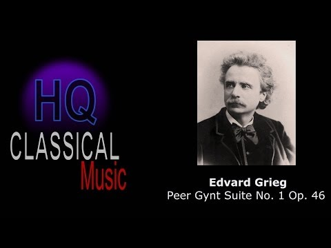 GRIEG - (FULL) Peer Gynt Suite No.1 Op.46 - High Quality Classical Music