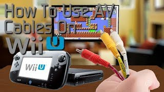 How to use AV and Component Cables On Wii U