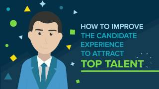 How To Improve The Candidate Experience To Attract Top Talent