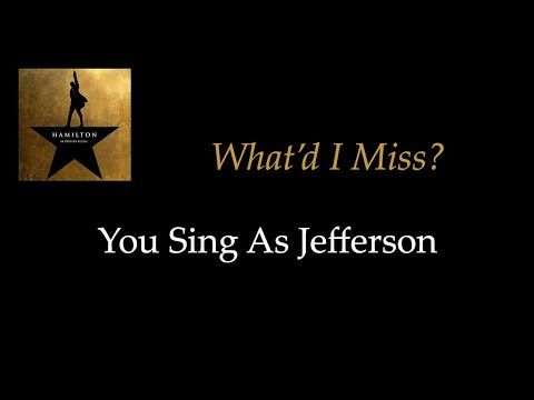 Hamilton - What'd I Miss - Karaoke/Sing With Me: You Sing Jefferson