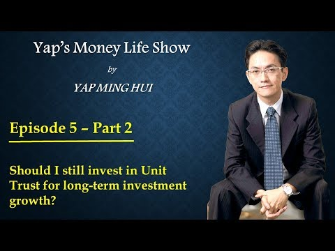 #5 Part 2 - Should I still invest in Unit Trust for long-term investment growth?