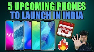 Top 5 Upcoming Phones September 2018 Coming In India, Why Wait, #GTUStyle