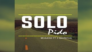 Solo pido - McAlexiz Ft 3 Secretos (Audio) | Rap Desamor |