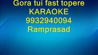 Gora tui fast topere Karaoke by Ramprasad 9932940094