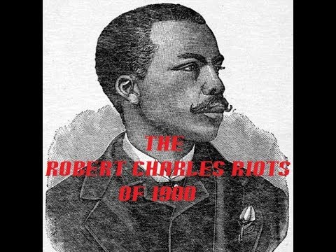 The Robert Charles Riots of 1900