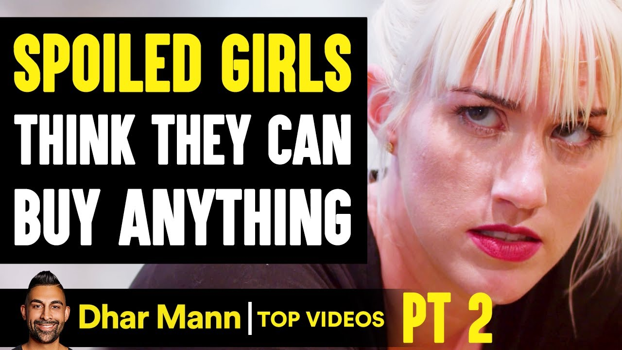 SPOILED GIRLS Think They Can BUY ANYTHING, They Live To Regret It PT 2 | Dhar Mann