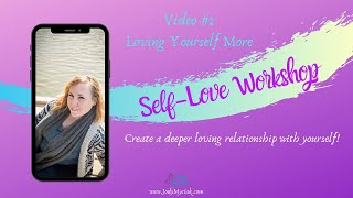Video #2 ~ Loving Yourself More
