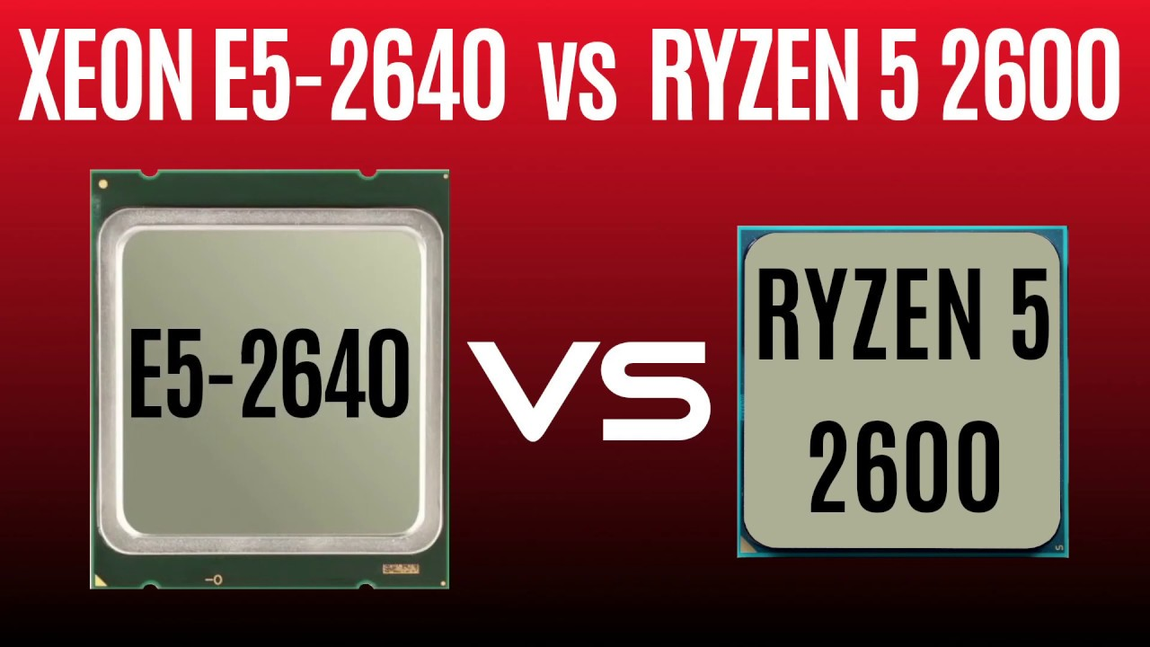 XEON E5-2640 vs Ryzen 5 2600 ★  SANDY BRIDGE-EP vs PINNACLE RIDGE ★ SERVER CPU vs DESKTOP CPU
