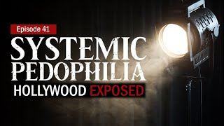#42 Systemic Pedophilia | Part 5 | Hollywood Exposed