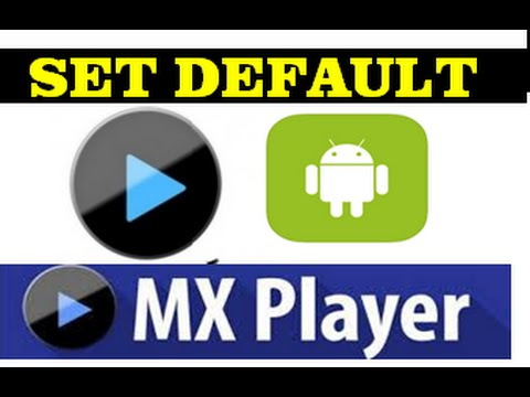 How To Set MX Player As Your Default Video Player In Mobile Phone