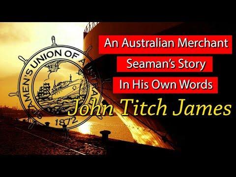 An Australian Merchant Seaman's Story In His Own Words - John Titch James