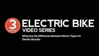 3 Minute Electric Bike Video Series: What Are The Differences Between Motor Types on Electric Bikes
