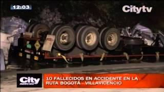 Citytv:  10 fallecidos en accidente en la ruta Bogotá - Villavicencio