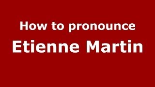 How to pronounce Etienne Martin (French/France) - PronounceNames.com