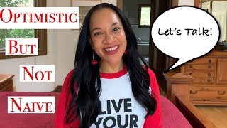 Optimistic, Not Naive! | Let's Talk