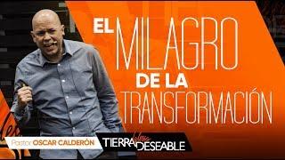 EL MILAGRO DE LA TRANSFORMACIÓN |  P.s. ÓSCAR CALDERÓN | AGOSTO  11 de 2019