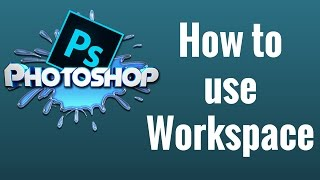 How to use Workspace in Photoshop CC