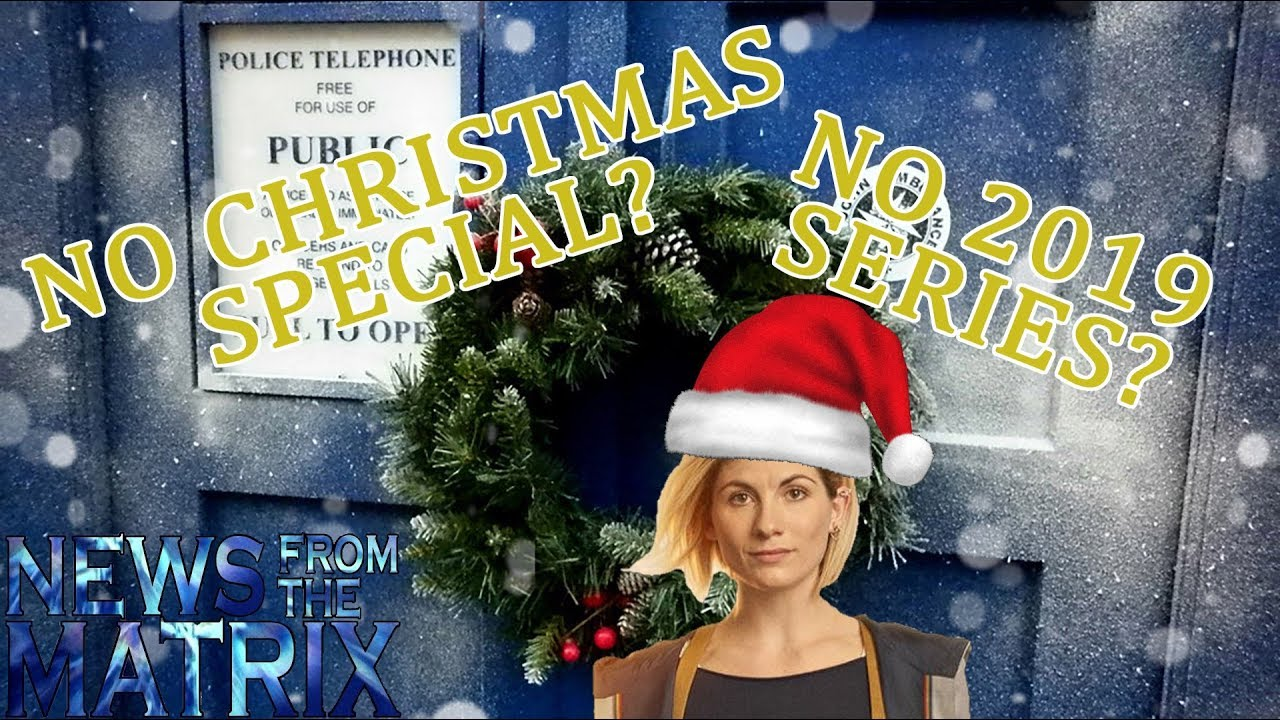 Doctor Who Christmas Special 2019 No Doctor Who Christmas Special 2018?   News from the Matrix 12
