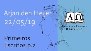 07. Primeiros Escritos p.2   Arjan den Heijer (22/05/19)