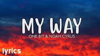 One Bit, Noah Cyrus - My Way // Official Lyrics