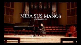 Maelo Perez - Mira Sus Manos Evan Craft Ft. Marcos Witt Piano