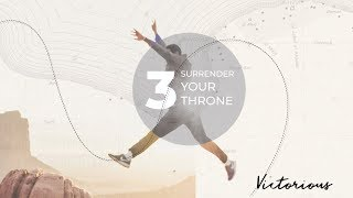 """Surrender Your Throne"" // Victorious - Week Three 
