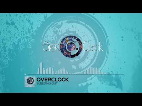 OVERCLOCK - Bleeding out [Official]