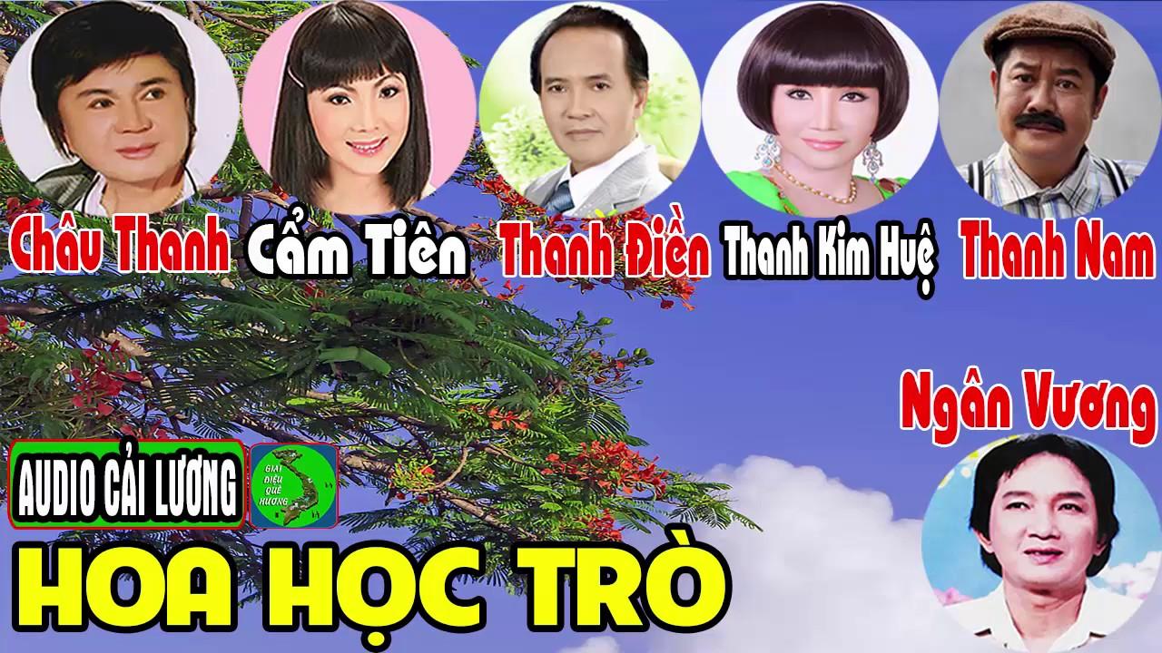 Cải lương HOA HỌC TRÒ – Châu Thanh, Cẩm Tiên, Thanh Kim Huệ, Ngân Vương, Thanh Điền, Thanh Nam