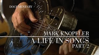 Mark Knopfler - A Life In Songs (Official Documentary | Part 2)