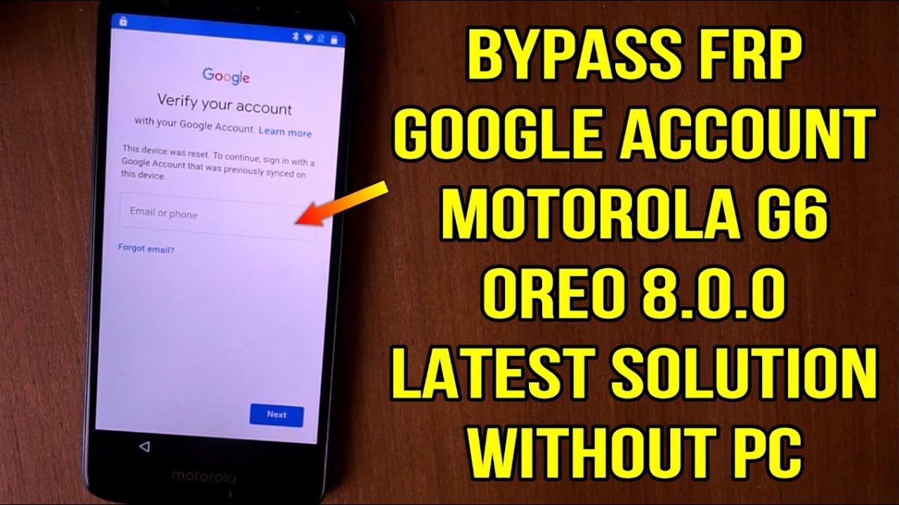 Bypass frp google account motorola G6 oreo 8 0 0 without pc