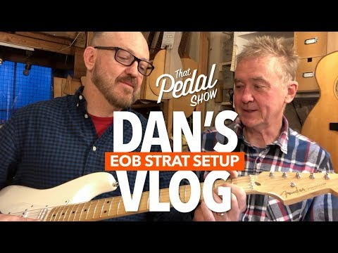 Dan's Vlog – The Ed O'Brien Strat Gets Set Up By Jonny Kinkead – That Pedal Show