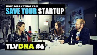 TLV DNA podcast show episode 6: How marketing can save your startup.