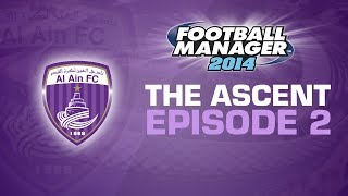 The Ascent - Ep.2 Splashing the Cash | Football Manager 2014