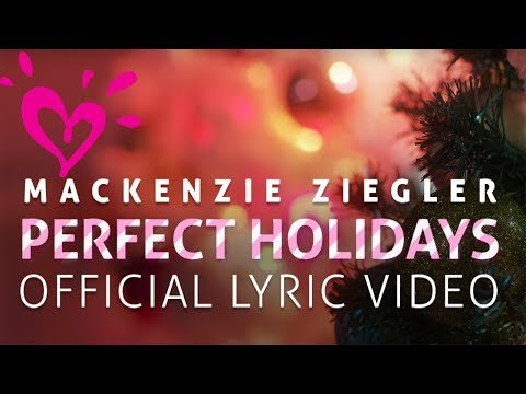 MACKENZIE ZIEGLER 💗 PERFECT HOLIDAYS - LYRIC VIDEO OFFICIAL