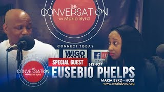 Guest Bishop Eusebio Phelps pt 1.  - The Conversation with Maria Byrd