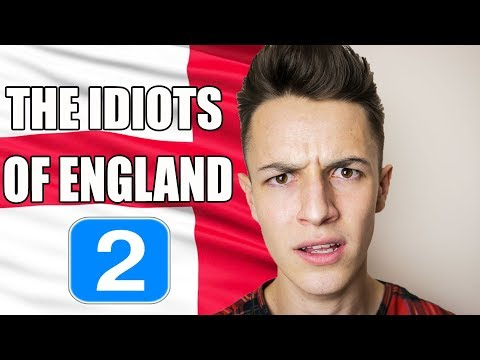THE IDIOTS OF ENGLAND #2