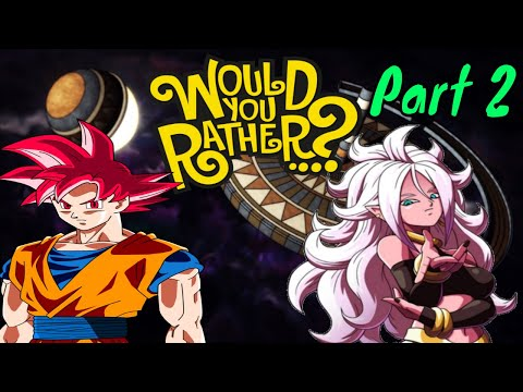 Would You Rather Feat. Majin Android 21 Part 2