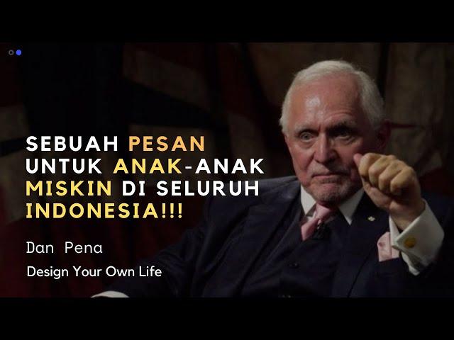 Sebuah Pesan Penting Untuk Anak-Anak Miskin di INDONESIA dari Dan Pena (Manusia 6 Trilyun Dollar)