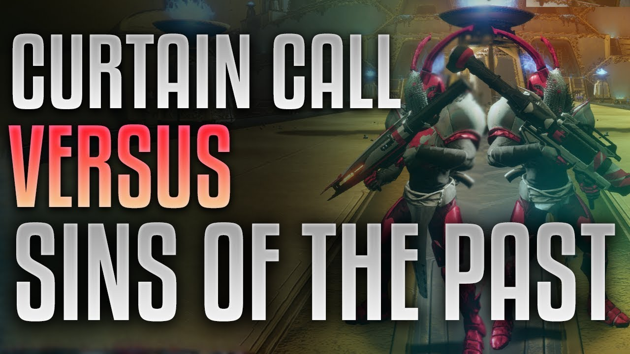 Destiny 2 Curtain Call Vs Sins Of The Past Which Is Better