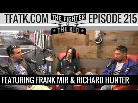 The Fighter and the Kid - Episode 215: Frank Mir and Richard Hunter